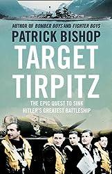 Target Tirpitz: The Epic Quest to Sink Hitler's Greatest Battleship by Patrick Bishop (2012-02-01)
