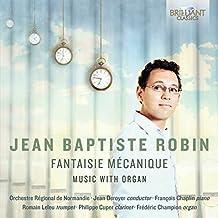 Jean-Baptiste Robin: Fantaisie Mécanique Music with Organ