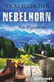 Nebelhorn: Ein Allgäukrimi (Egi-Huber-ermittelt, Band 1)