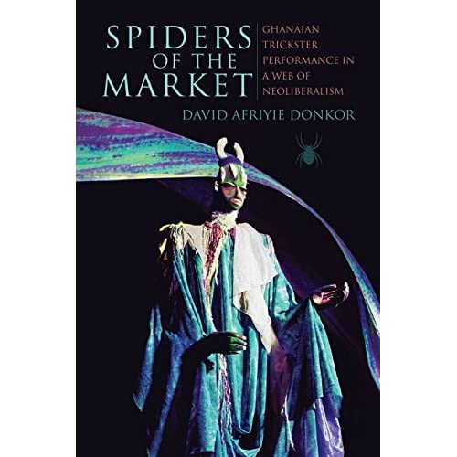Spiders of the Market: Ghanaian Trickster Performance in a Web of Neoliberalism (African Expressive Cultures) by David Afriyie Donkor (2016-07-04)