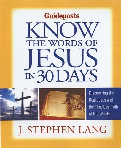 Know the Words of Jesus in 30 Days: Discover the Real Jesus and the Timeless Truth of His Words by J. Stephen Lang (2011-02-01)