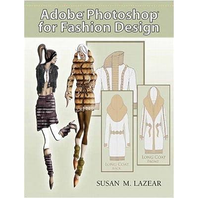 Adobe Photoshop For Fashion Design By Susan Lazear 2007 05 26 Pdf Download Free Quinlinford