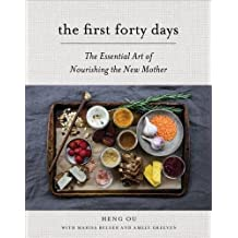 First Forty Days, The: The Essential Art of Nourishing the New Mother