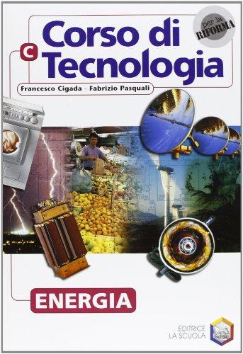 Corso di tecnologia. Vol. C: Energia. Per la Scuola media