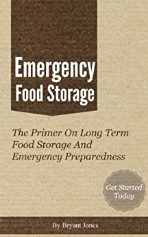 Emergency Food Storage - A Primer On Long Term Food Storage And Emergency Preparedness (English Edition) von [Jones, Bryant]