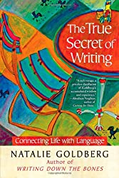 (The True Secret of Writing: Connecting Life with Language) By Natalie Goldberg (Author) Hardcover on (Mar , 2013)