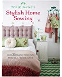 Torie Jayne's Stylish Home Sewing: Over 35 sewing projects to make your home beautiful