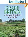 Grape Britain: A Tour of Britain's Vi...