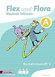 Flex und Flora – Inklusionsausgabe: Buchstabenheft 3 inklusiv (A)