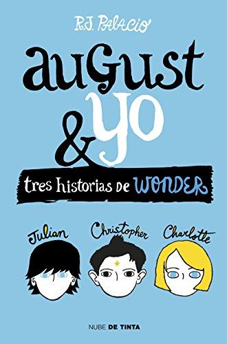 Wonder. August y yo: Tres historias de Wonder de [Palacio, R.J.]