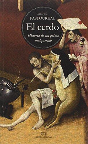El Cerdo. La Historia De Un Primo Malquerido (L'Hexagone) por Michel Pastoureau