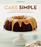 Cake Simple: Recipes for Bundt-Style Cakes from Classic Dark Chocolate to Luscious Lemon-Basil by Christie Matheson (2011-09-21)