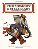The Memory of an Elephant: An Unforgettable Journey: Written by Sophie Strady, 2014 Edition, Publisher: Chronicle Books [Hardcover]