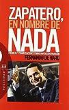 Zapatero, en nombre de nada: Cróncas y conversaciones sobre una deconstrucción (Ensayo) de Fernando de Haro Izquierdo (9 mar 2006) Tapa blanda