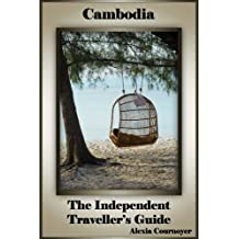 The Independent Traveller's Guide to Cambodia (The Independent Traveller's Guides Book 1)