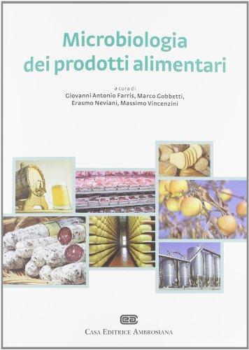 Microbiologia dei prodotti alimentari. Microrganismi, controllo delle fermentazioni, indicatori di qualità, igiene degli alimenti fermentati e non
