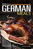 Delicious German Meals: The Only German Cookbook You Need (English Edition)