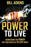 Power to Live: Harnessing the Power That God Gives Us to Live Today