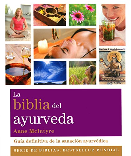 La biblia del ayurveda: Guía definitiva de la sanación ayurvédica (Cuerpo-Mente) por Anne McIntyre