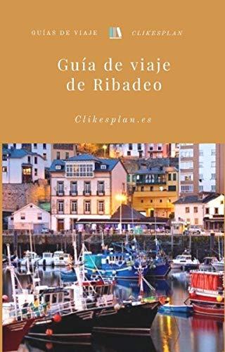 Guía de viaje de Ribadeo (Guías de viaje Clikesplan nº 1) eBook ...