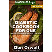 Diabetic Cookbook For One: Over 295 Diabetes Type-2 Quick & Easy Gluten Free Low Cholesterol Whole Foods Recipes full of Antioxidants & Phytochemicals (Diabetic Natural Weight Loss Transformation)