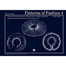 Patterns of Fashion 4: The Cut and Construction of Linen Shirts, Smocks, Neckwear, Headwear and Accessories for Men and Women C. 1540-1660 by Janet Arnold (9-Oct-2008) Paperback