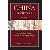 China: A History (Volume 1): From Neolithic Cultures through the Great Qing Empire, (10,000 BCE - 1799 CE) (English Edition)