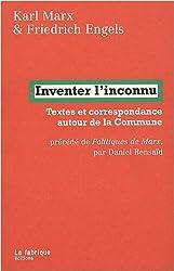 Inventer l'inconnu : Textes et correspondance autour de la Commune précédé de Politiques de Marx par Daniel Bensaïd