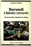 Burundi, l'histoire retrouvée -Vingt-cinq ans de métier d'historien en Afrique