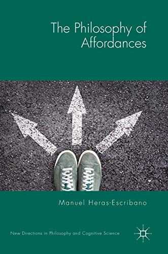 The Philosophy of Affordances (New Directions in Philosophy and Cognitive Science)
