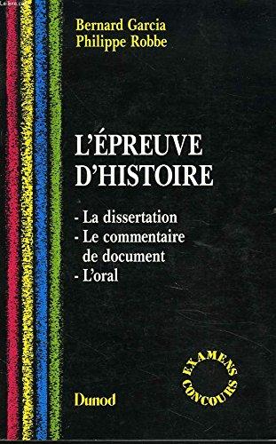 L'épreuve d'histoire : La dissertation, le commentaire de document, l'oral par Bernard Garcia, Philippe Robbe