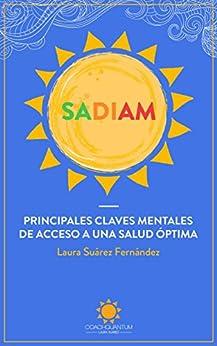 SADIAM (Título Interactivo): PRINCIPALES CLAVES MENTALES DE ACCESO A UNA SALUD ÓPTIMA de [FERNÁNDEZ, LAURA SUÁREZ]