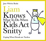 Liam Knows What to Do When Kids Act Snitty: Coping When Friends are Tactless: Coping When Friends Are Tactless (Liam Says) (Liam Books)