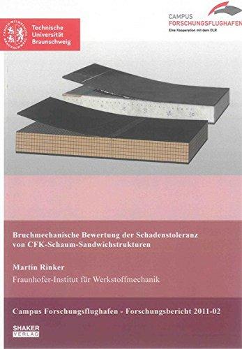 Bruchmechanische Bewertung der Schadenstoleranz von CFK-Schaum-Sandwichstrukturen (Berichte aus der Luft- und Raumfahrttechnik)