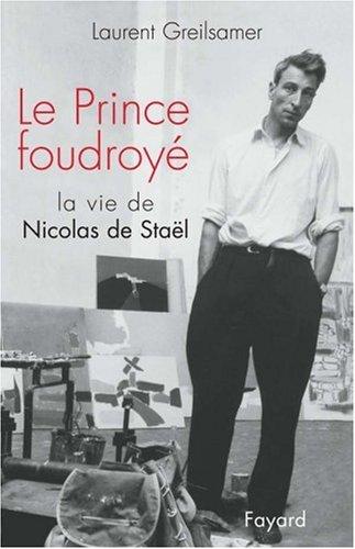 Le Prince foudroy : La Vie de Nicolas de Stael