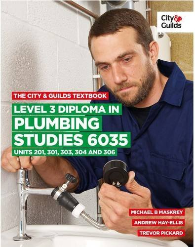 The City & Guilds Textbook: Level 3 Diploma in Plumbing Studies 6035 Units 201, 301, 303, 304, 306: Written by Michael B. Maskrey, 2014 Edition, Publisher: City & Guilds [Paperback]