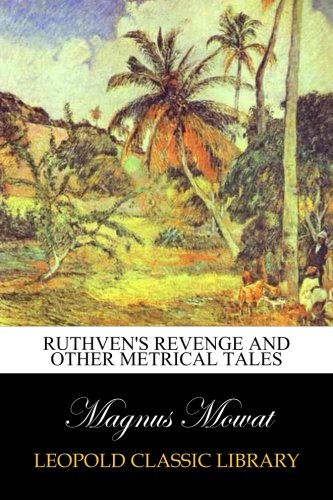 Ruthven's revenge and other metrical tales por Magnus Mowat
