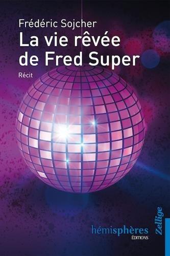 La Vie Revee de Fred Super