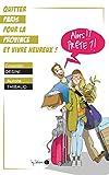 Quitter Paris pour la province et vivre heureux (French Edition)