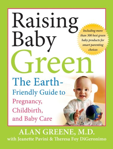Raising Baby Green: The Earth-Friendly Guide to Pregnancy, Childbirth, and Baby Care (English Edition)