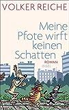 Meine Pfote wirft keinen Schatten: Roman - Volker Reiche