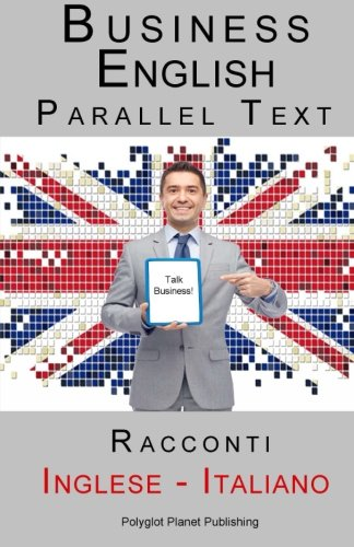 Business English: Parallel Text - Racconti (Inglese - Italiano)