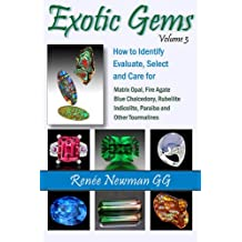 Exotic Gems: Volume 3: How to Identify, Evaluate, Select & Care for Matrix Opal, Fire Agate, Blue Chalcedony, Rubellite, Indicolite, Paraiba & Other Tourmalines (Newman Exotic Gems)