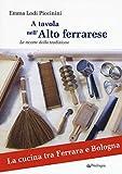 Scarica Libro A tavola nell alto ferrarese Le ricette della tradizione (PDF,EPUB,MOBI) Online Italiano Gratis