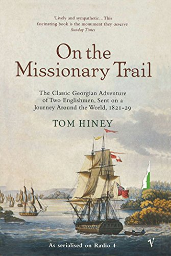 On The Missionary Trail: The Classic Georgian Adventure of Two Englishmen, Sent on a Journey Around the World, 1821-29 (English Edition)