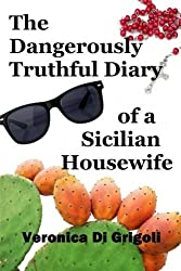 The Dangerously Truthful Diary of a Sicilian Housewife by Veronica Di Grigoli (2015-07-15)