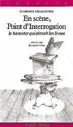 En scène, Point d'Interrogation : Le hamster qui aimait les livres, pièce en 2 actes