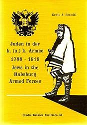 Juden in der k. (u.) k. Armee 1788-1918 =: Jews in the Habsburg Armed Forces (Studia Judaica Austriaca)
