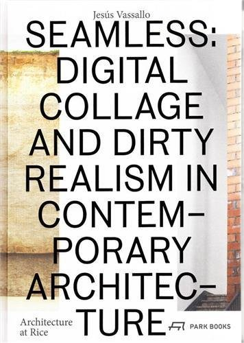 Seamless: Digital Collage and Dirty Realism in Contemporary Architecture por Jesus Vassallo