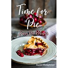 Time for Pie: Easy Pie Recipes (English Edition)